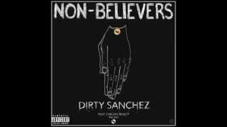 """Dirty Sanchez """" Non- Believers"""" ft Chelsea Reject (Prod Esta)"""