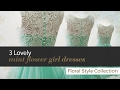 3 Lovely mint flower girl dresses Floral Style Collection