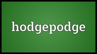Hodgepodge Meaning