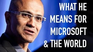 Satya Nadella: What He Means For Microsoft & The World