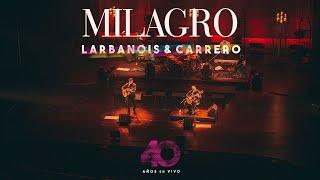 Larbanois & Carrero - Milagro (Video Oficial)