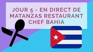 Jour 5 - En direct de Matanzas Restaurant Chef Bahia