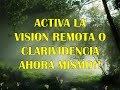 ACTIVA LA VISIÓN REMOTA O CLARIVIDENCIA AHORA!!!!