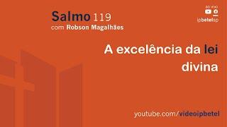 Excelência Da Lei Divina - Salmo 119 | Robson Magalhães