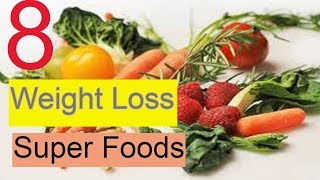 Top 8 Healthy Weight Loss Food List   That Help You Loss Weight   Best Foods For Weight Loss