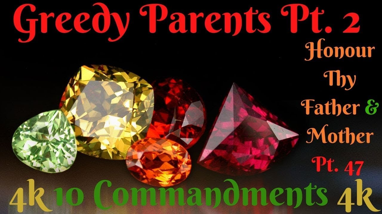 TEN COMMANDMENTS: HONOUR THY FATHER AND THY MOTHER PT. 47 (GREEDY PARENTS PT. 2)