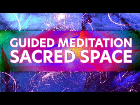 GUIDED MEDITATION: YOUR SACRED SPACE