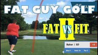 Fat Guy Golf: Fat vs Fit II