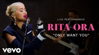 "Rita Ora - ""Only Want You"" Live Performance 