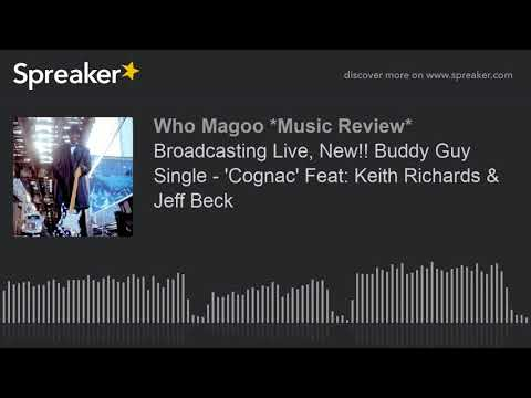 Broadcasting Live, New!! Buddy Guy Single - 'Cognac' Feat: Keith Richards & Jeff Beck (part 1 of 3)