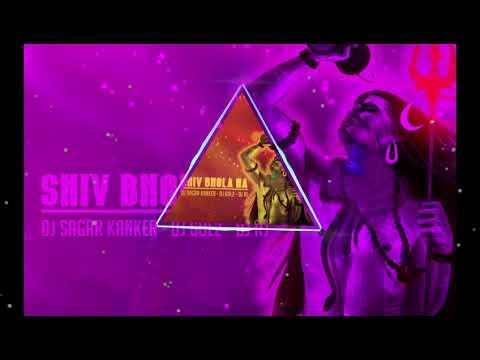 Shiv Bhola Ha DJ SAGAR KANKER DJ GOL2 DJ RJ