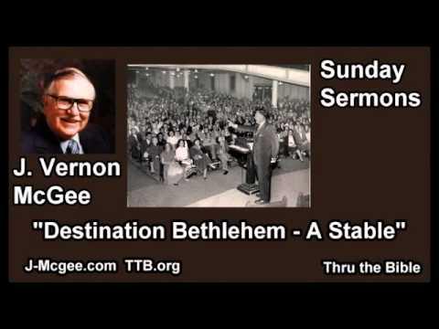 Destination Bethlehem - a Stable - J Vernon McGee - FULL Sunday Sermons