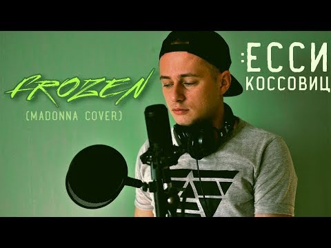 Ёсси Коссовиц - Frozen (Madonna male cover)