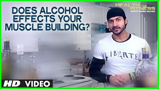 Does Alcohol Effects Your Muscle Building and Fat Loss Goal? | Guru Mann | Health and Fitness