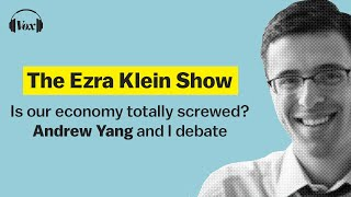 Is our economy totally screwed? Andrew Yang and I debate | The Ezra Klein Show