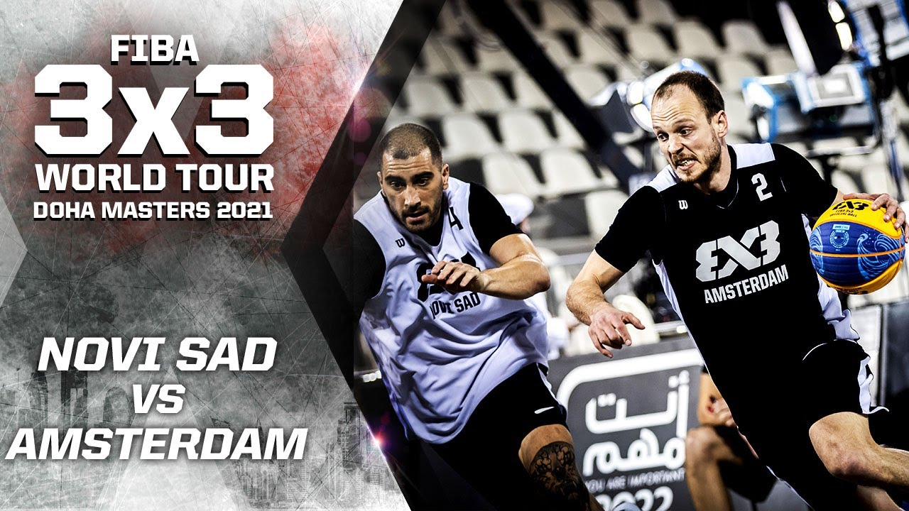 Novi Sad V Amsterdam Final Full Game Fiba 3x3 World Tour Doha Masters 2021 Youtube