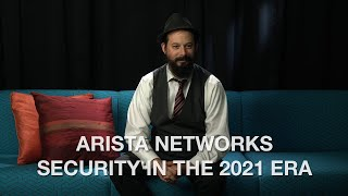 Arista Networks Security in the 2021 Era