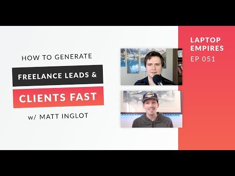 How To Generate Freelance Leads & Clients Fast w/ Matt Inglot | Laptop Empires 051