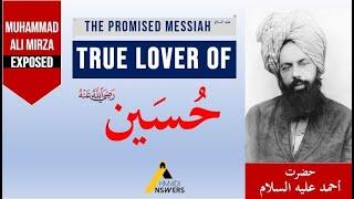 Muhammad Ali Mirza Exposed - Hadhrat Ahmad - True Lover of Hussain (Ahmadiyya)