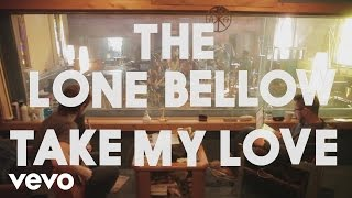The Lone Bellow - Take My Love (Official Lyric Video)