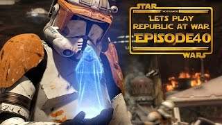 Lets Play....Star Wars Republic At War! Episode 40