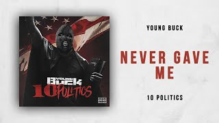 Young Buck - Never Gave Me (10 Politics)