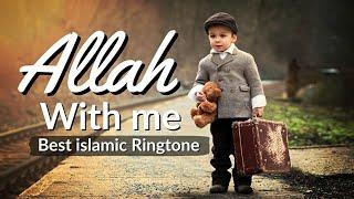 Allah with me - best islamic Ringtone