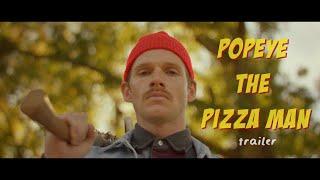 POPEYE THE PIZZA MAN - short film - trailer