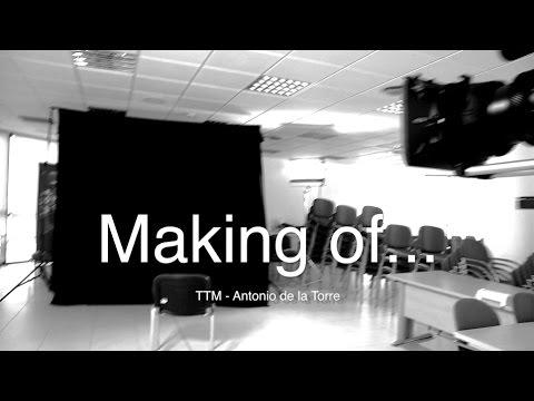 MAKING OF TTM   ANTONIO DE LA TORRE