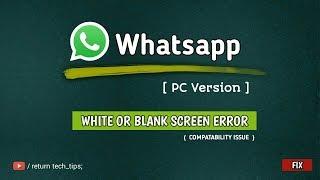 Download Video FIX #1 | Whatsapp (PC Version) White or Blank Screen Error | Compatability Issue MP3 3GP MP4