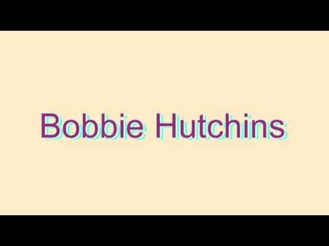 How to Pronounce Bobbie Hutchins