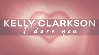 Download Lagu Kelly Clarkson - I Dare You MP3