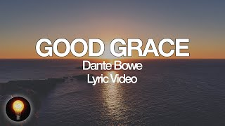 Good Grace - Dante Bowe (Lyrics)