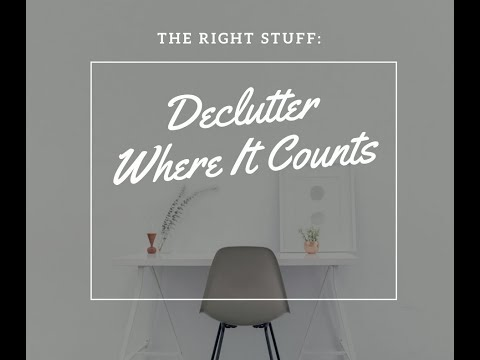 The Right Stuff: How to Declutter Where It Counts