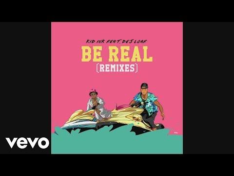 Kid Ink - Be Real (Wax Motif & Gladiator Remix)[Audio] ft. DeJ Loaf