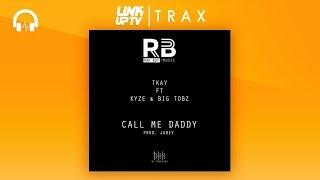 Tkay X Kyze X Big Tobz - Call Me Daddy (Prod. Jobey) | Link Up TV TRAX