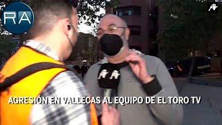 Agresión en Vallecas al equipo de El Toro TV