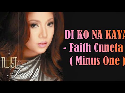 Minus One - DI KO NA KAYA - Faith Cuneta