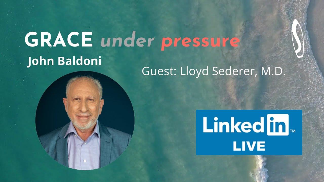 GRACE under pressure: John Baldoni with Dr. Lloyd Sederer