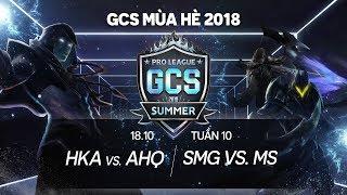 HKA vs ahq   SMG vs MS [Tuần 10][18.10.2018] - GCS mùa Hè 2018