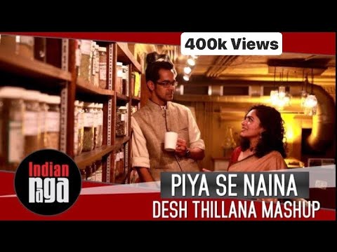 Piya Se Naina - Desh Thillana Mashup