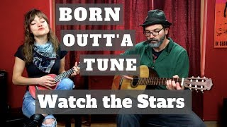 Born Outt'a Tune - Watch the Stars - Eric Blood Project Presents