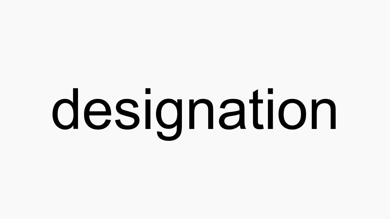 How to pronounce designation