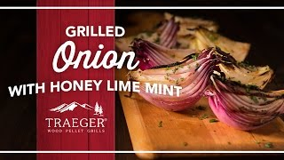 Seared Onion With Honey Lime Mint Side Dish By Traeger Grills