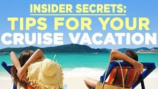 Insider Secrets - Tips For Your Next Cruise Vacation