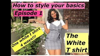 HOW TO STYLE YOUR BASICS | EP 1 | THE WHITE T-SHIRT | ONE WHITE T-SHIRT (4) WAYS! | Ekanshi Garera