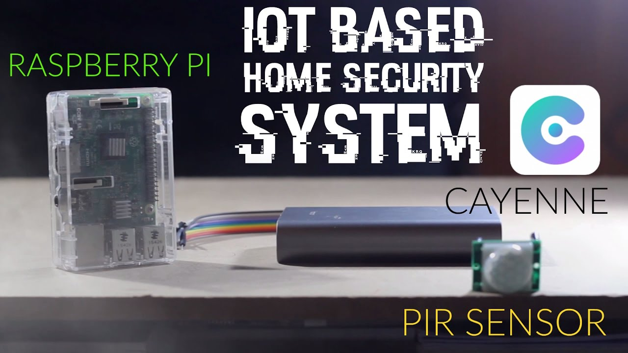 How To Make Iot Based Home Security System Raspberry Pi Cayenne Wiring A Burglar Alarm Pir Sensor No Coding