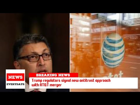 Trump regulators signal new antitrust approach with AT&T merger
