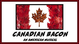Canadian Bacon: An American Musical
