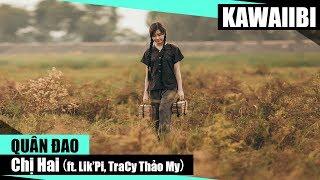 Chị Hai - Quân Đao ft. Lik'Pi & TraCy Thảo My [ Video Lyrics ]